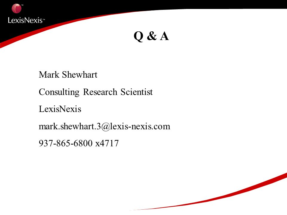 Q & A Mark Shewhart Consulting Research Scientist LexisNexis mark.shewhart.3@lexis-nexis.com 937-865-6800 x4717