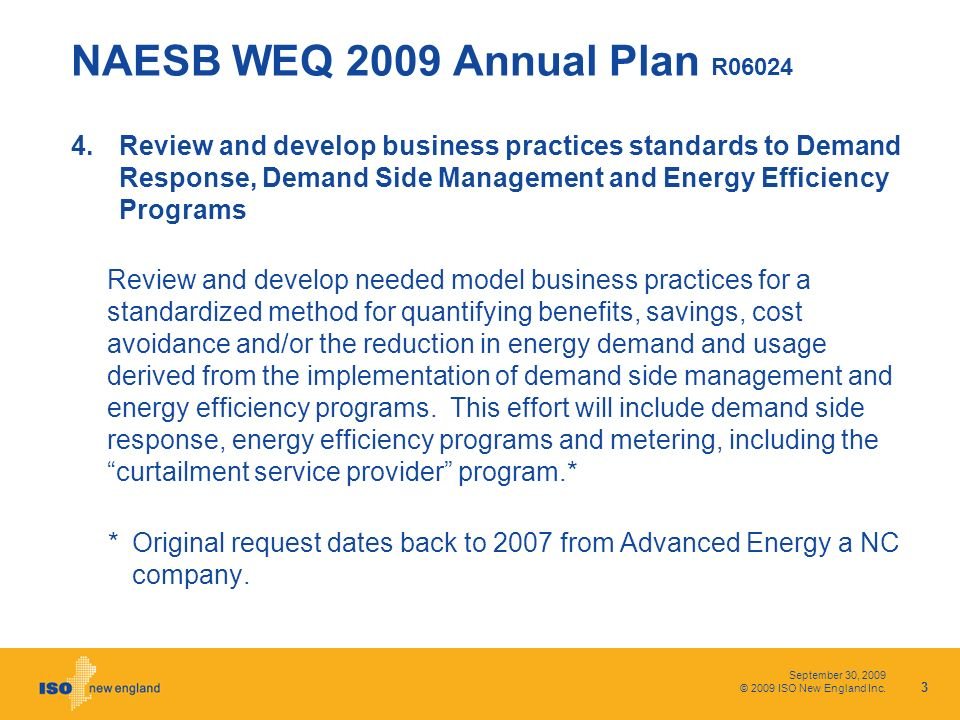 September 30, 2009 © 2009 ISO New England Inc. NAESB WEQ 2009 Annual Plan R06024 4.Review and develop business practices standards to Demand Response,