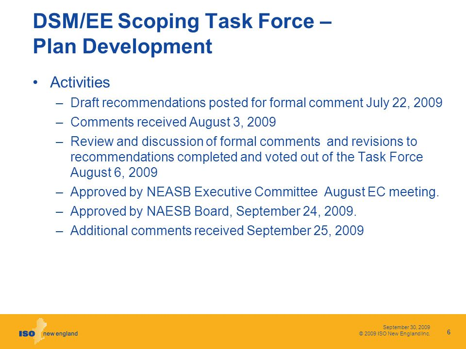 September 30, 2009 © 2009 ISO New England Inc. DSM/EE Scoping Task Force – Plan Development Activities –Draft recommendations posted for formal commen