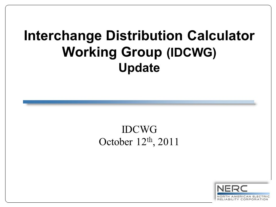 Interchange Distribution Calculator Working Group (IDCWG) Update IDCWG October 12 th, 2011
