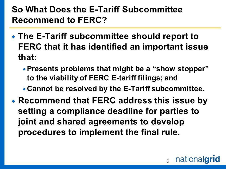 6 So What Does the E-Tariff Subcommittee Recommend to FERC.