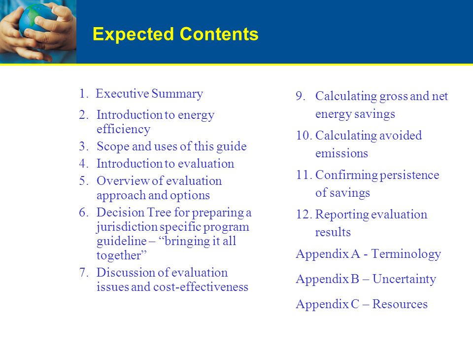 Expected Contents 1. Executive Summary 2.Introduction to energy efficiency 3.Scope and uses of this guide 4.Introduction to evaluation 5.Overview of e