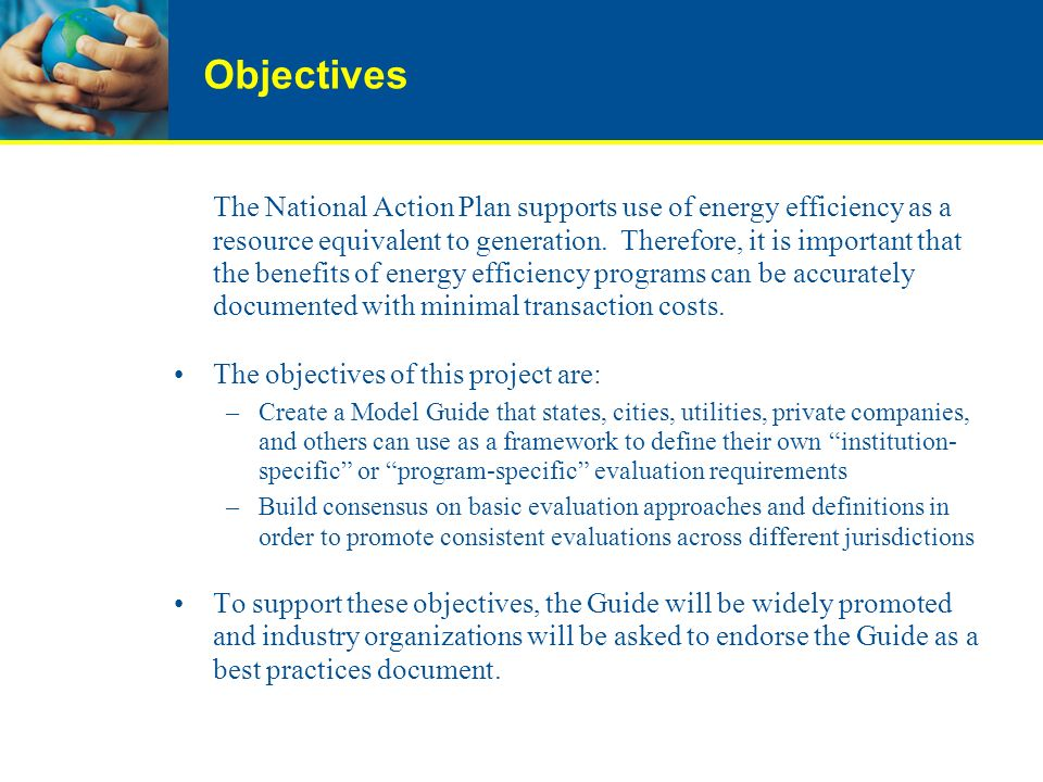 Objectives The National Action Plan supports use of energy efficiency as a resource equivalent to generation.