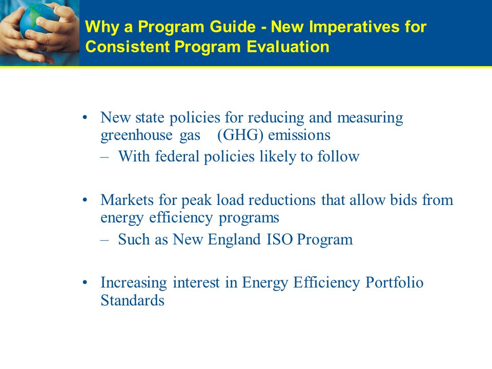 Why a Program Guide - New Imperatives for Consistent Program Evaluation New state policies for reducing and measuring greenhouse gas (GHG) emissions –