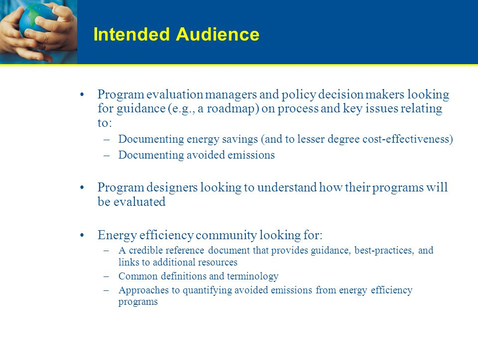 Intended Audience Program evaluation managers and policy decision makers looking for guidance (e.g., a roadmap) on process and key issues relating to: