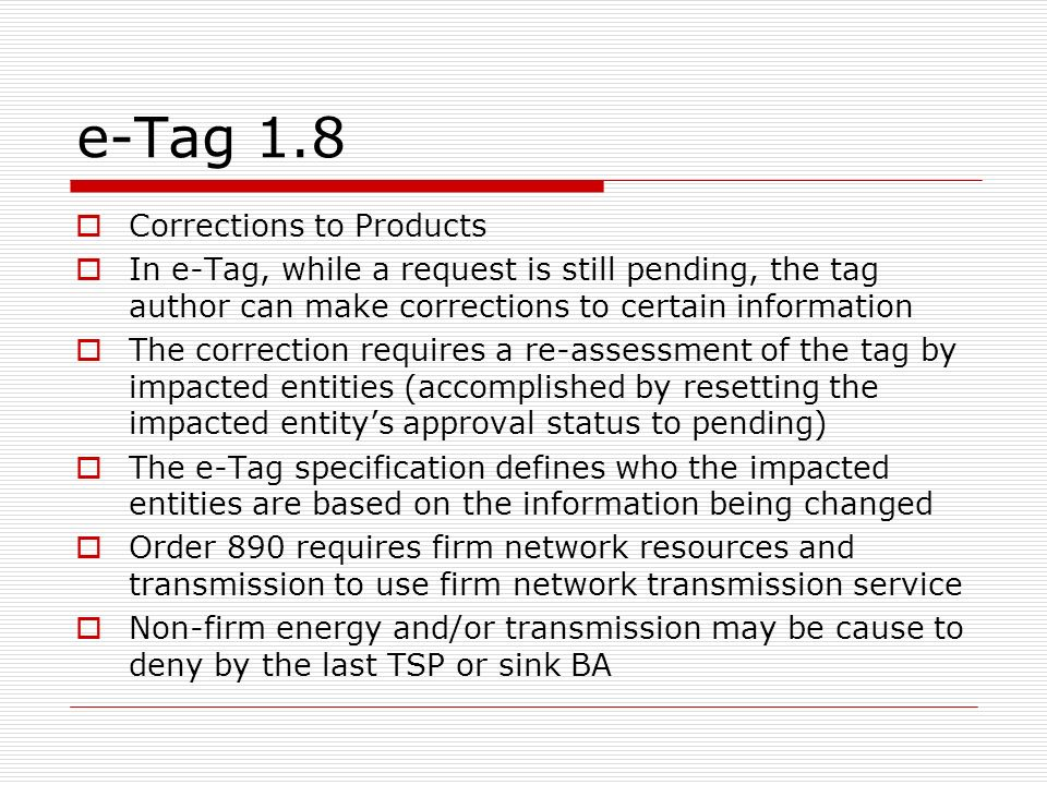 e-Tag 1.8 Corrections to Products In e-Tag, while a request is still pending, the tag author can make corrections to certain information The correctio