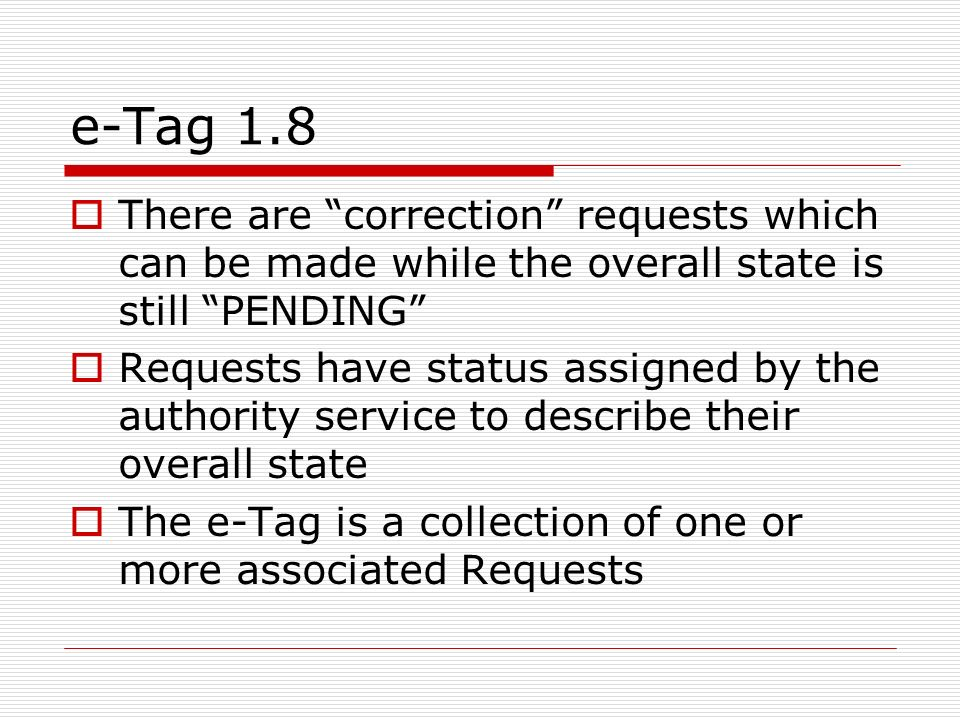 e-Tag 1.8 There are correction requests which can be made while the overall state is still PENDING Requests have status assigned by the authority serv
