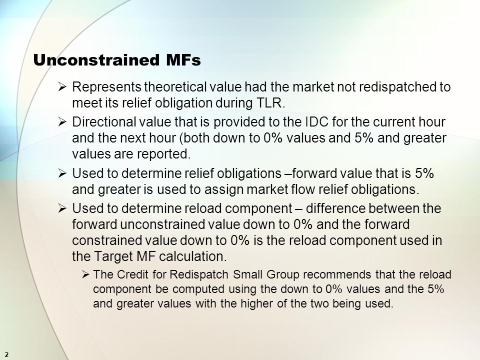 13 Option 2 - No Longer Use Unconstrained MF in IDC A situation could occur where the BA has met its relief obligation in the first hour by redispatching along with a number of tag curtailments.