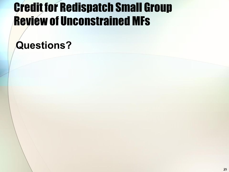 29 Credit for Redispatch Small Group Review of Unconstrained MFs Questions