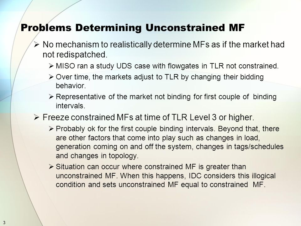 3 Problems Determining Unconstrained MF No mechanism to realistically determine MFs as if the market had not redispatched.