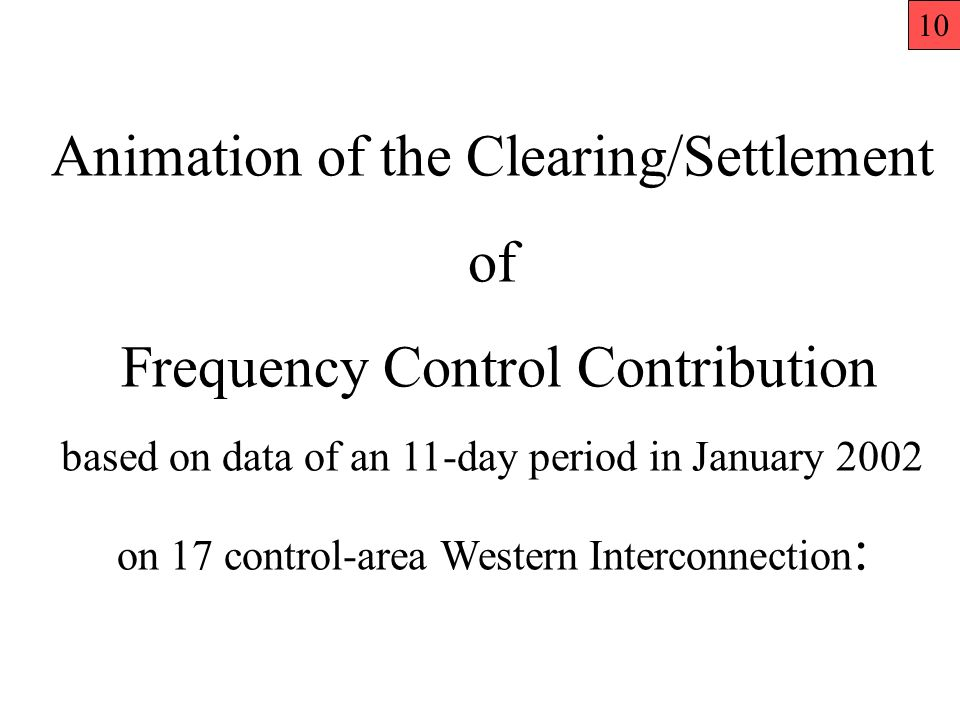 Animation of the Clearing/Settlement of Frequency Control Contribution based on data of an 11-day period in January 2002 on 17 control-area Western Interconnection : 10