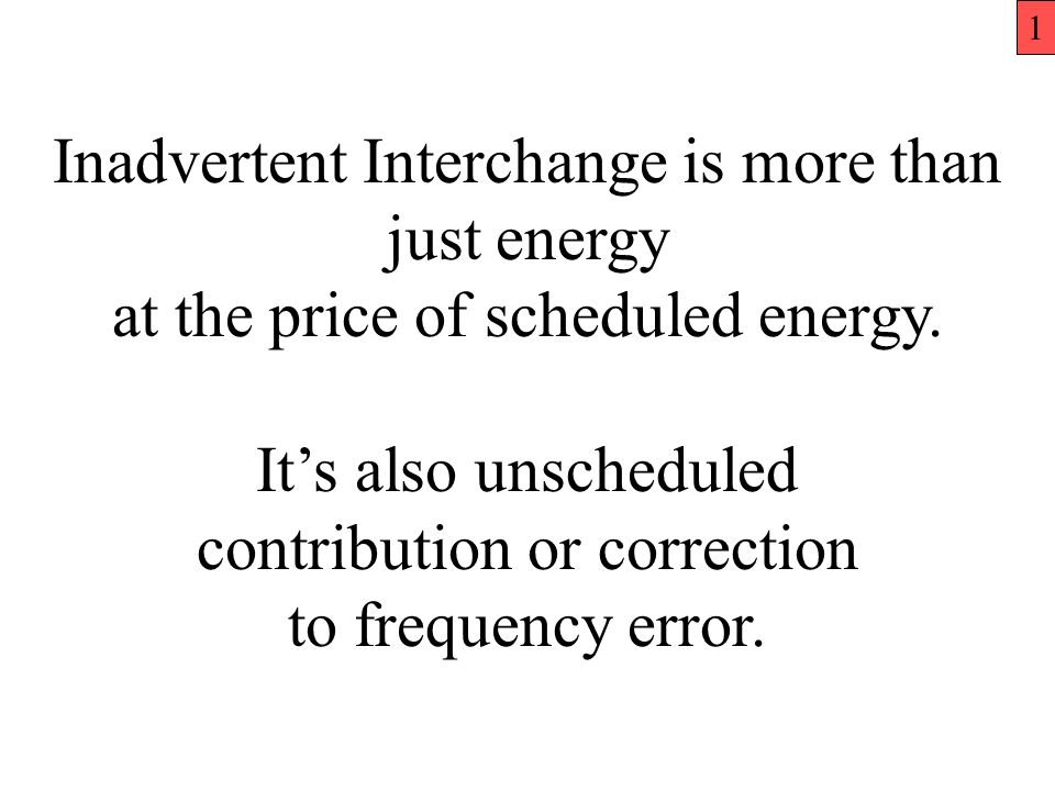 Inadvertent Interchange is more than just energy at the price of scheduled energy. Its also unscheduled contribution or correction to frequency error.