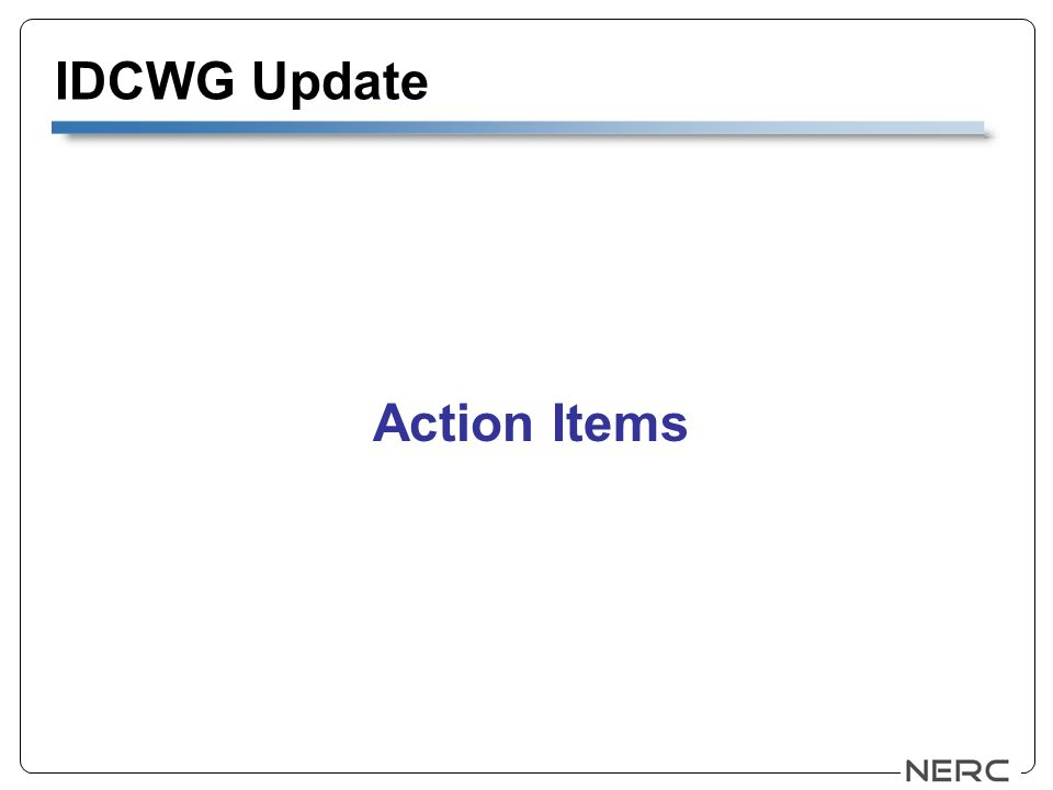 IDCWG Update Action Items