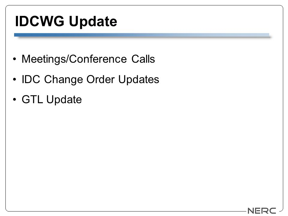 IDCWG Update Meetings/Conference Calls IDC Change Order Updates GTL Update