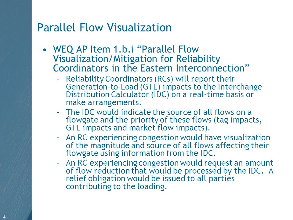 4 Free Template from   4 Parallel Flow Visualization WEQ AP Item 1.b.i Parallel Flow Visualization/Mitigation for Reliability Coordinators in the Eastern Interconnection –Reliability Coordinators (RCs) will report their Generation-to-Load (GTL) impacts to the Interchange Distribution Calculator (IDC) on a real-time basis or make arrangements.