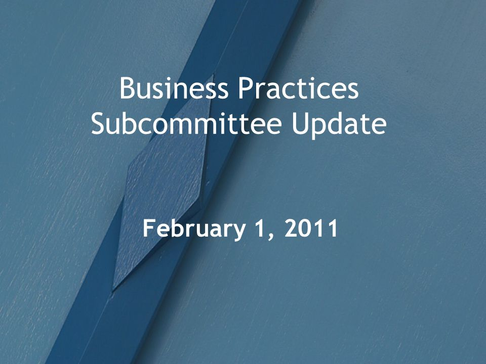 Business Practices Subcommittee Update February 1, 2011