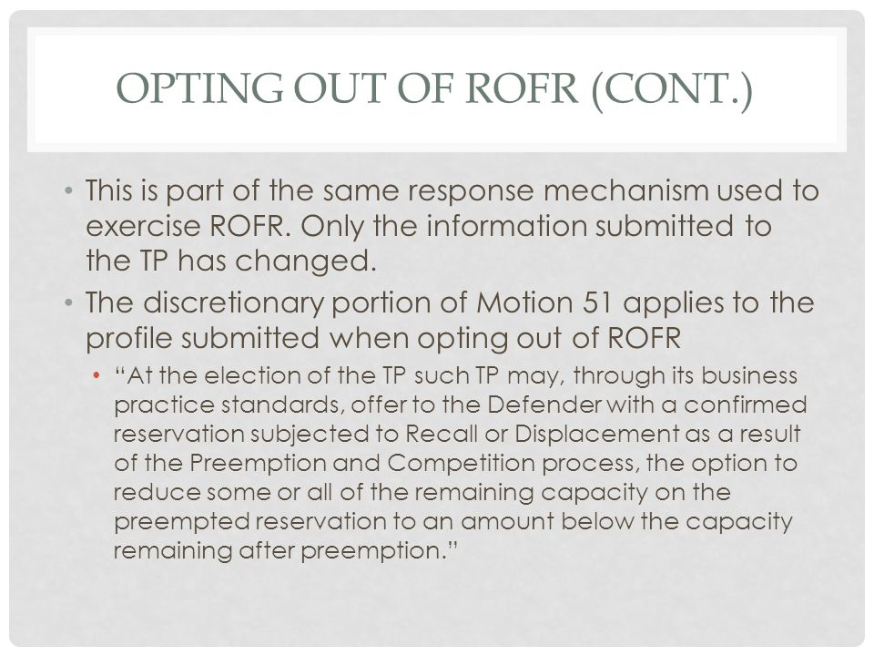 OPTING OUT OF ROFR (CONT.) This is part of the same response mechanism used to exercise ROFR. Only the information submitted to the TP has changed. Th