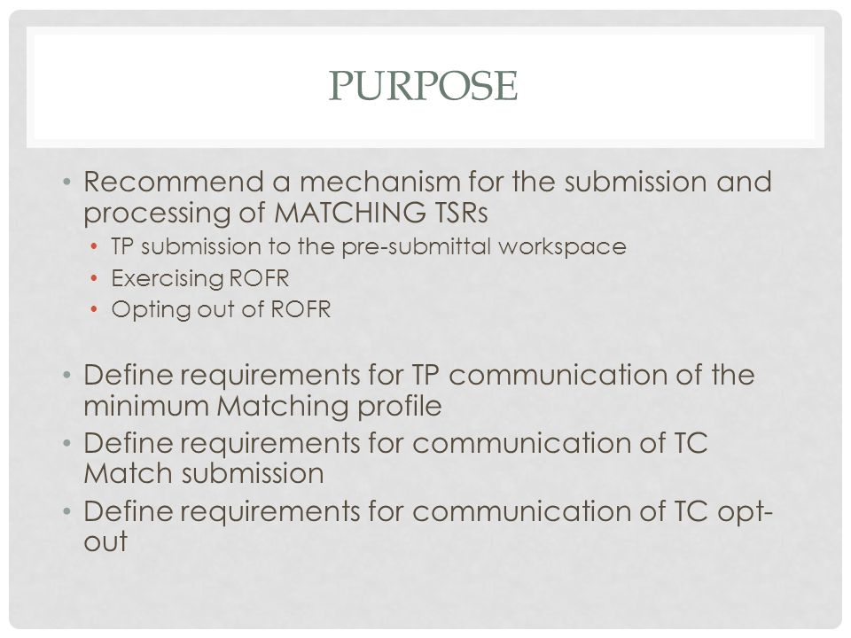 PURPOSE Recommend a mechanism for the submission and processing of MATCHING TSRs TP submission to the pre-submittal workspace Exercising ROFR Opting o