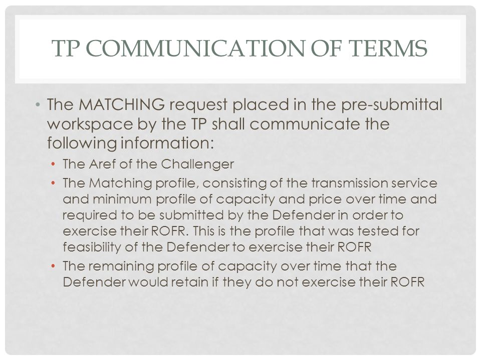 TP COMMUNICATION OF TERMS The MATCHING request placed in the pre-submittal workspace by the TP shall communicate the following information: The Aref o
