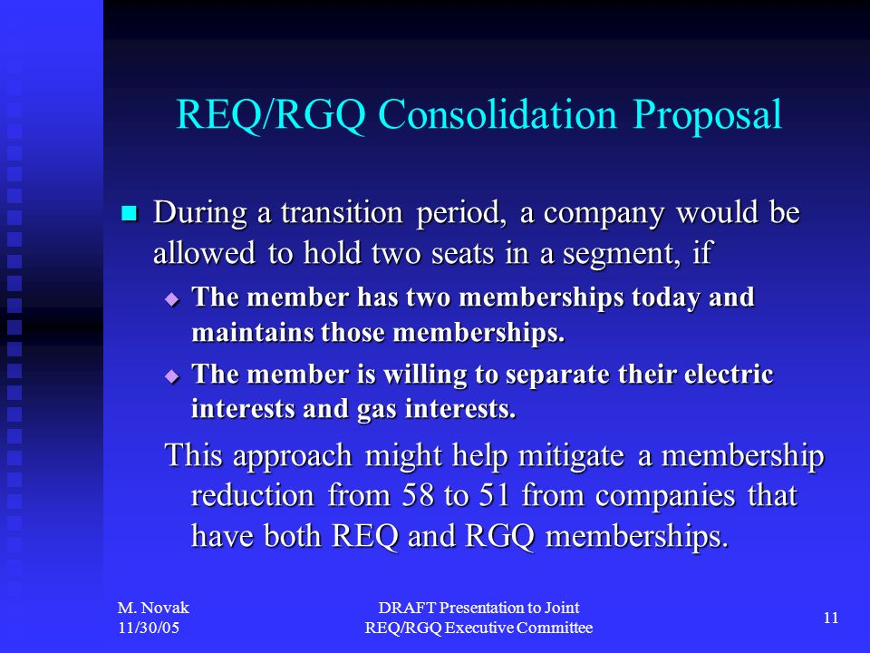 M. Novak 11/30/05 DRAFT Presentation to Joint REQ/RGQ Executive Committee 11 REQ/RGQ Consolidation Proposal During a transition period, a company woul