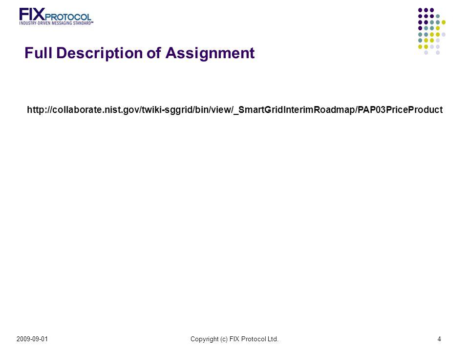 Full Description of Assignment 2009-09-01Copyright (c) FIX Protocol Ltd.4 http://collaborate.nist.gov/twiki-sggrid/bin/view/_SmartGridInterimRoadmap/PAP03PriceProduct
