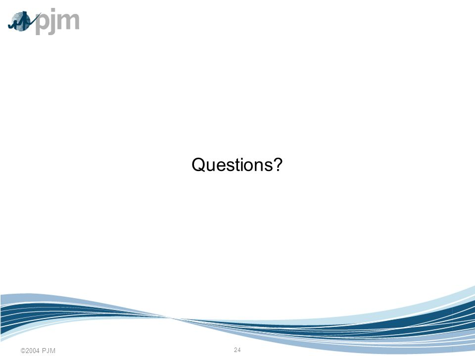 ©2004 PJM 24 Questions?