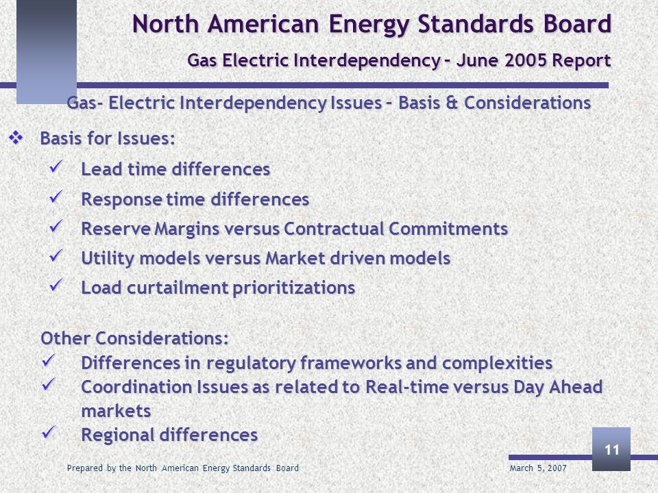 March 5, 2007 Prepared by the North American Energy Standards Board 11 North American Energy Standards Board Gas Electric Interdependency – June 2005