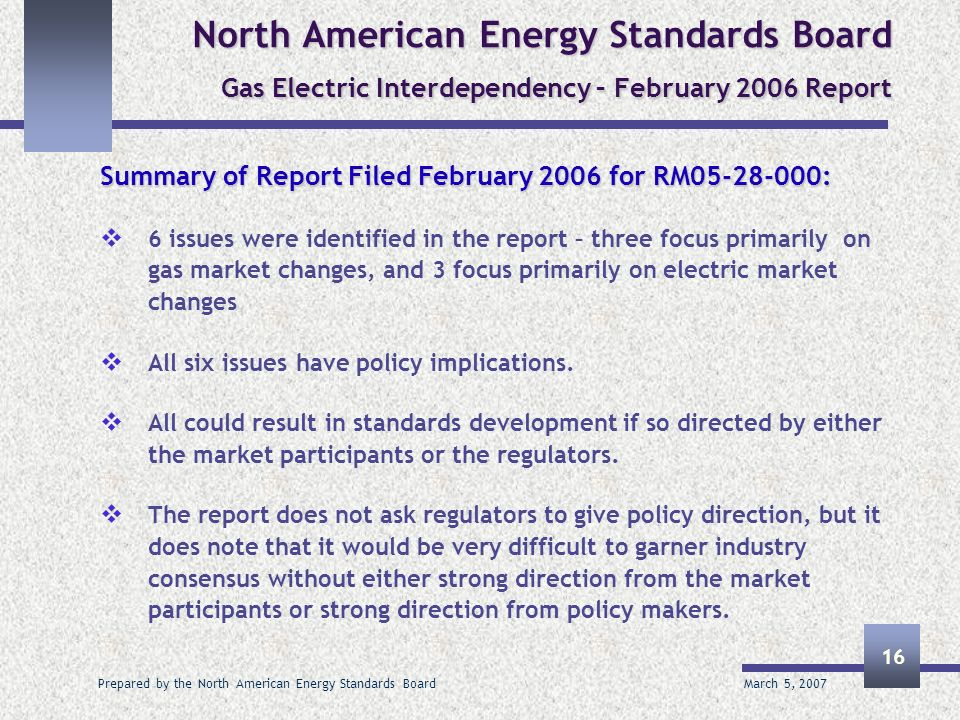 March 5, 2007 Prepared by the North American Energy Standards Board 16 North American Energy Standards Board Gas Electric Interdependency – February 2