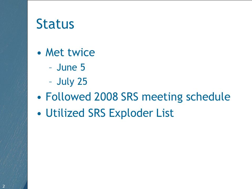 2 Free Template from www.brainybetty.com 2 Status Met twice –June 5 –July 25 Followed 2008 SRS meeting schedule Utilized SRS Exploder List