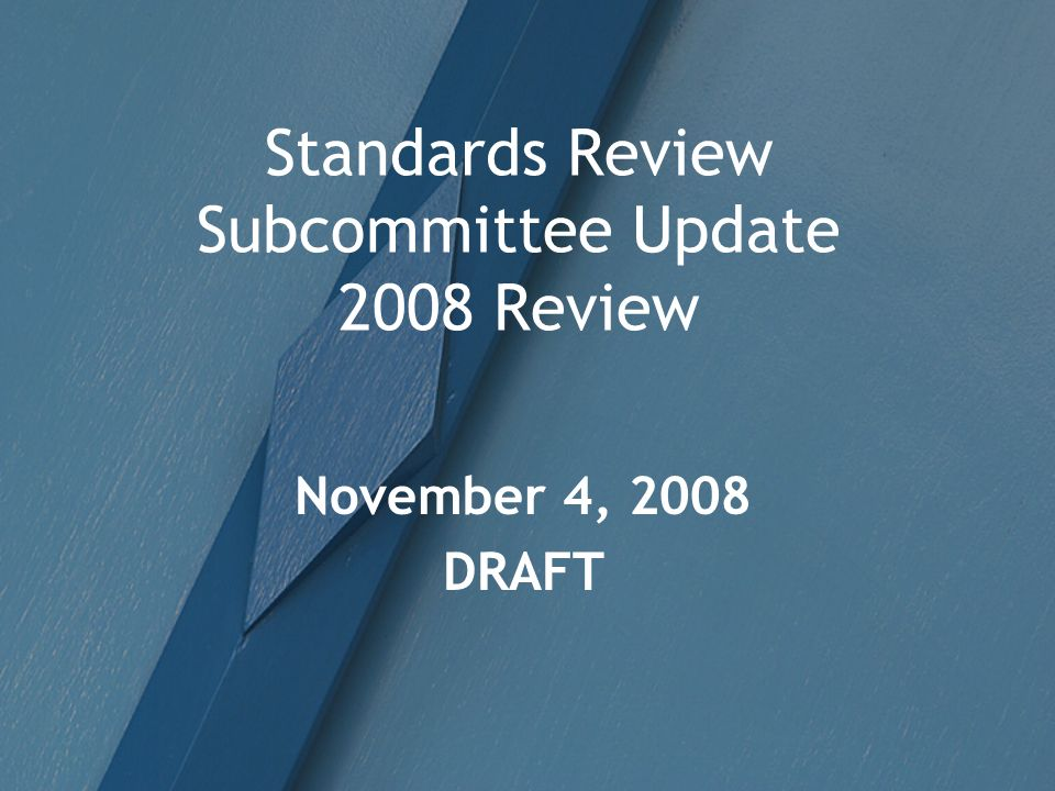 Standards Review Subcommittee Update 2008 Review November 4, 2008 DRAFT