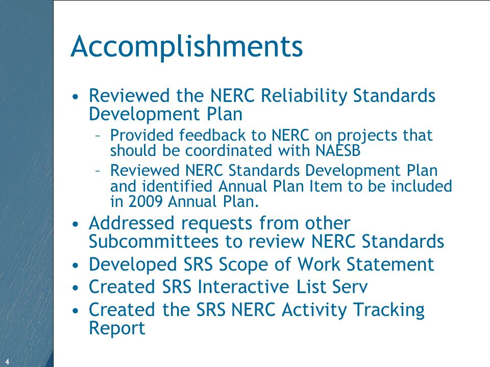 4 Free Template from   4 Accomplishments Reviewed the NERC Reliability Standards Development Plan –Provided feedback to NERC on projects that should be coordinated with NAESB –Reviewed NERC Standards Development Plan and identified Annual Plan Item to be included in 2009 Annual Plan.