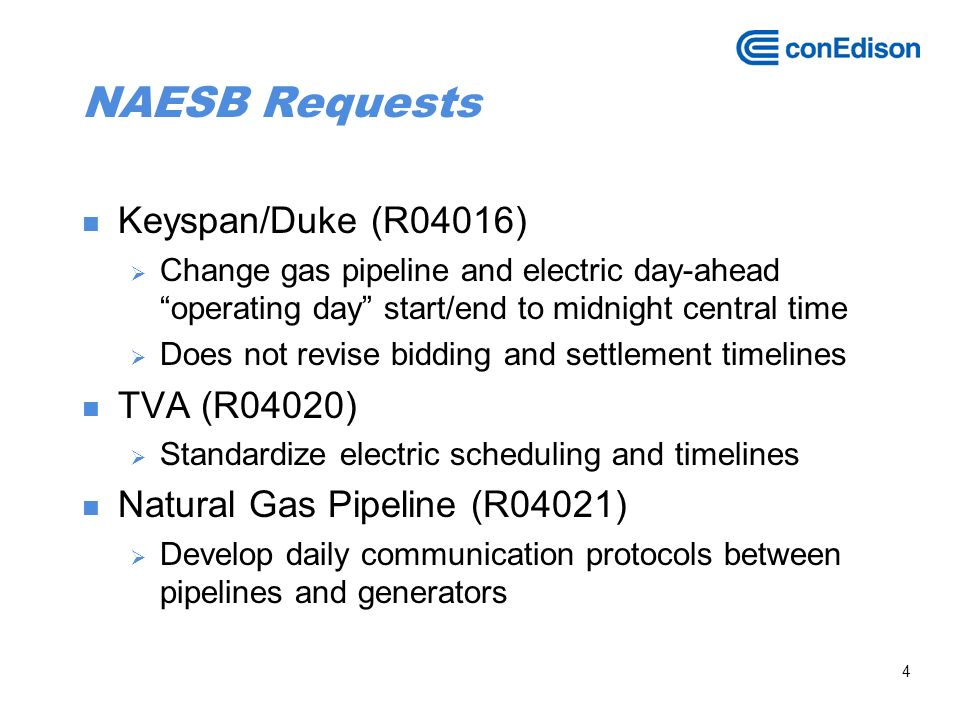 4 NAESB Requests Keyspan/Duke (R04016) Change gas pipeline and electric day-ahead operating day start/end to midnight central time Does not revise bid