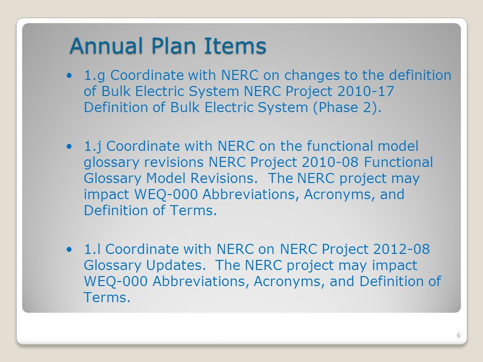 Annual Plan Items 6 1.g Coordinate with NERC on changes to the definition of Bulk Electric System NERC Project 2010-17 Definition of Bulk Electric System (Phase 2).