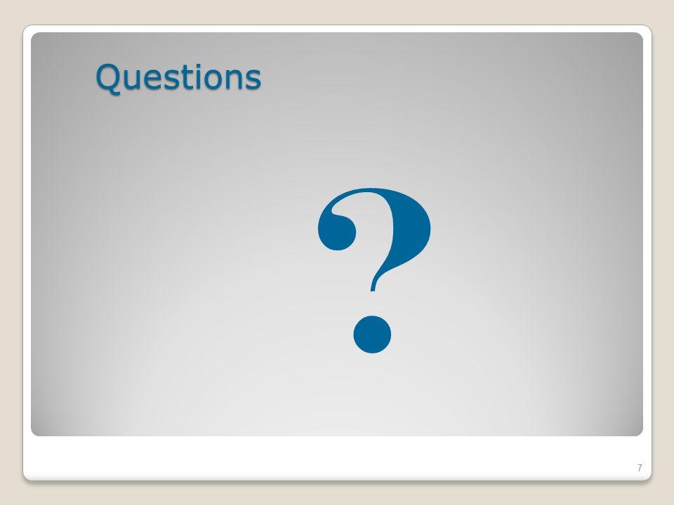 Questions ? 7