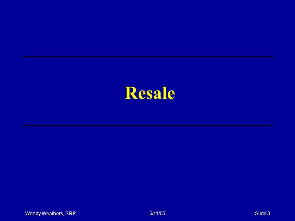 Wendy Weathers, SRP5/11/05Slide 3 Resale