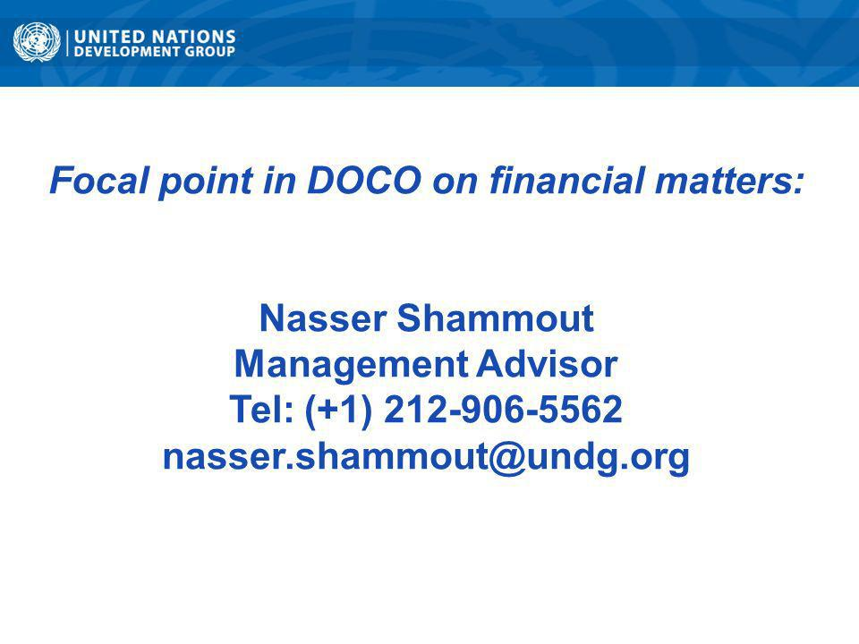 Focal point in DOCO on financial matters: Nasser Shammout Management Advisor Tel: (+1) 212-906-5562 nasser.shammout@undg.org