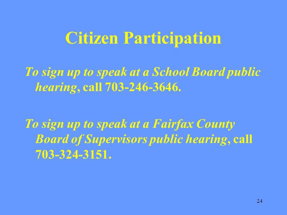 24 Citizen Participation To sign up to speak at a School Board public hearing, call 703-246-3646.