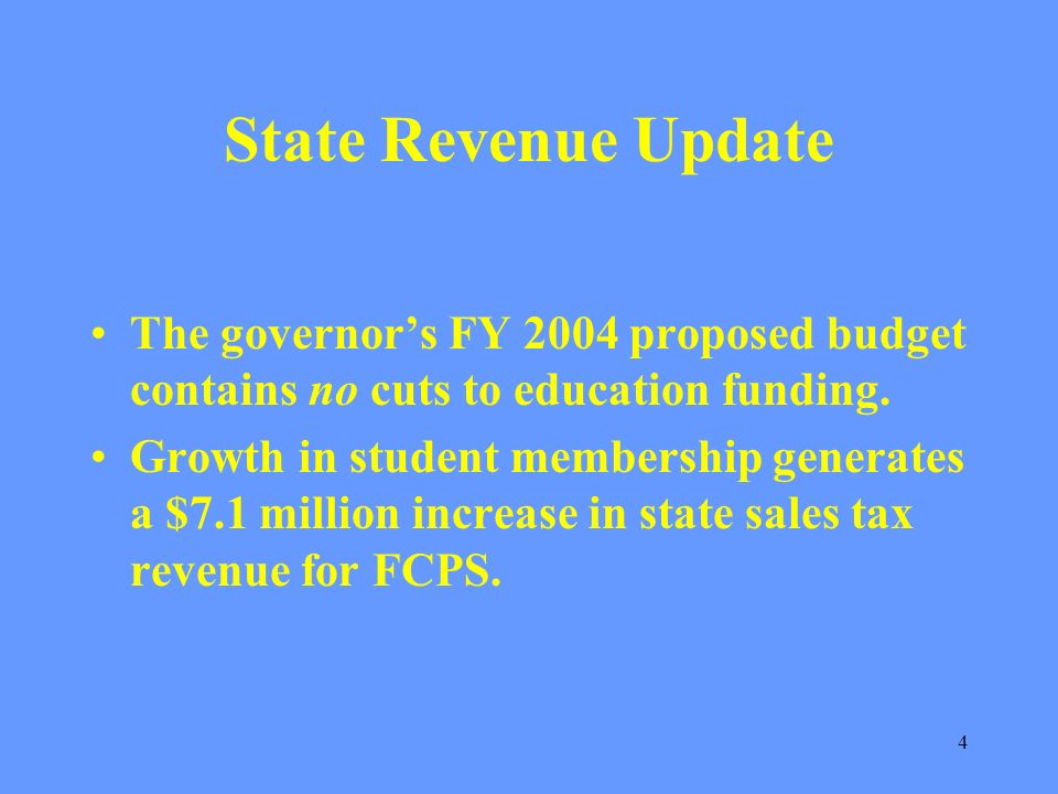 4 State Revenue Update The governors FY 2004 proposed budget contains no cuts to education funding.