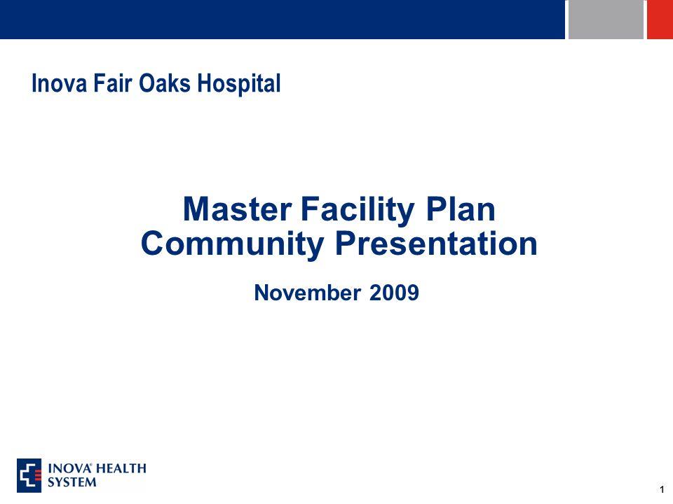 1 Inova Fair Oaks Hospital Master Facility Plan Community Presentation November 2009
