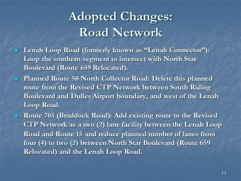 11 Adopted Changes: Road Network Lenah Loop Road (formerly known as Lenah Connector): Loop the southern segment to intersect with North Star Boulevard (Route 659 Relocated).