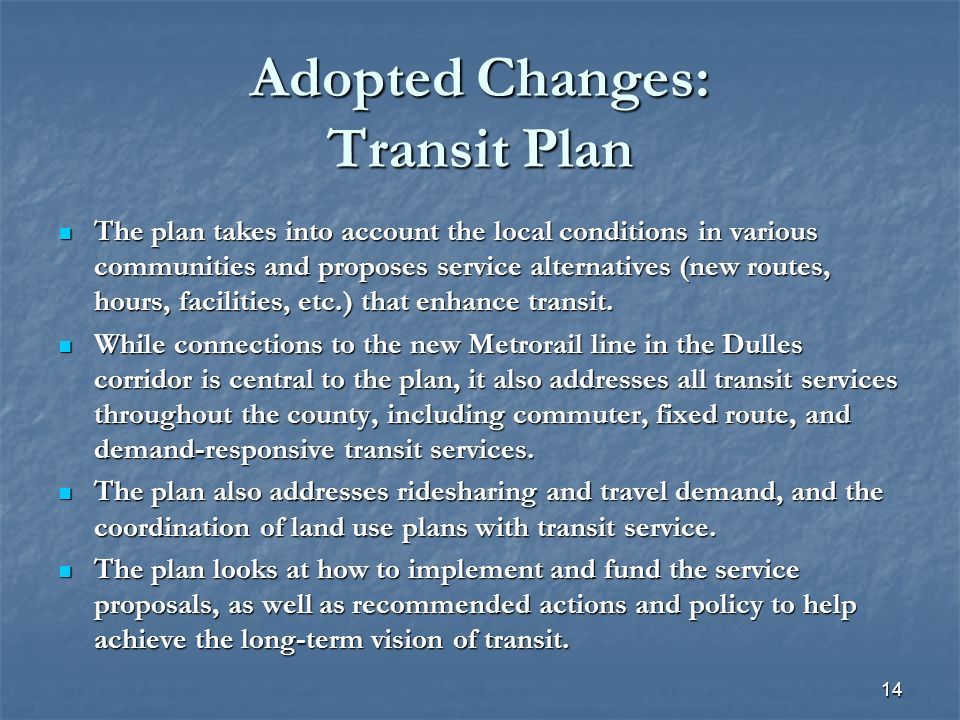 Adopted Changes: Transit Plan The plan takes into account the local conditions in various communities and proposes service alternatives (new routes, hours, facilities, etc.) that enhance transit.
