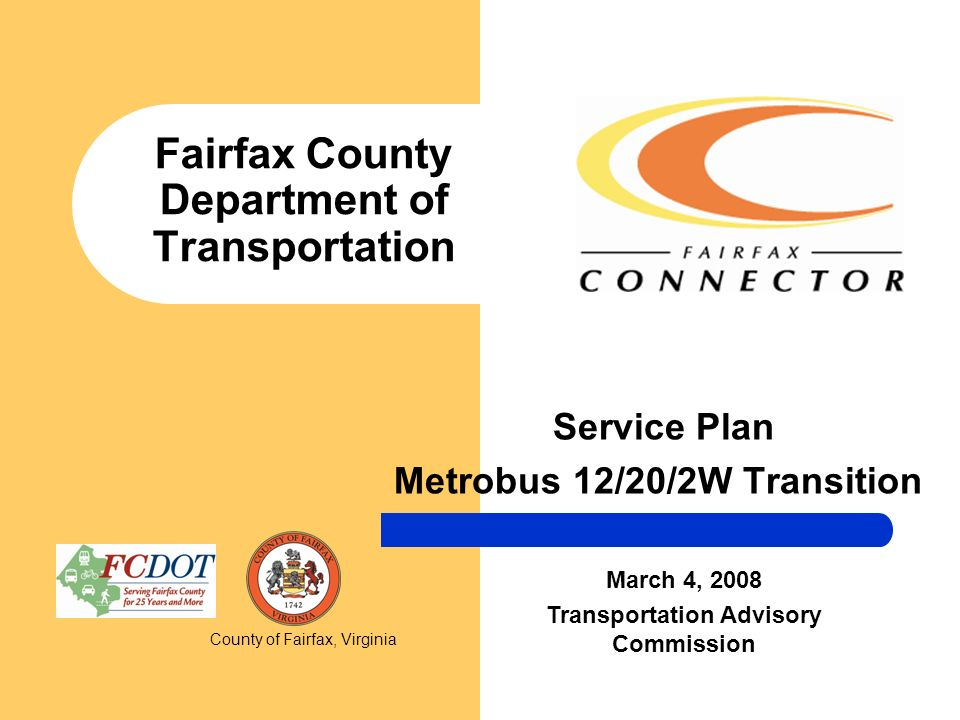 Fairfax County Department of Transportation Service Plan Metrobus 12/20/2W Transition March 4, 2008 Transportation Advisory Commission County of Fairf
