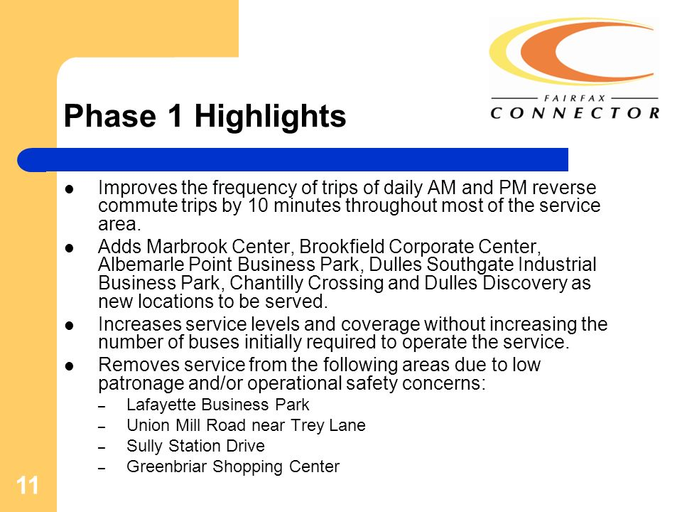 11 Phase 1 Highlights Improves the frequency of trips of daily AM and PM reverse commute trips by 10 minutes throughout most of the service area. Adds