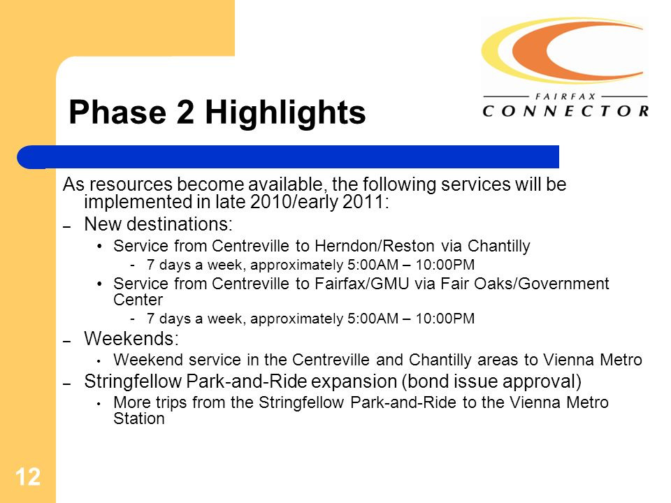 12 Phase 2 Highlights As resources become available, the following services will be implemented in late 2010/early 2011: – New destinations: Service f