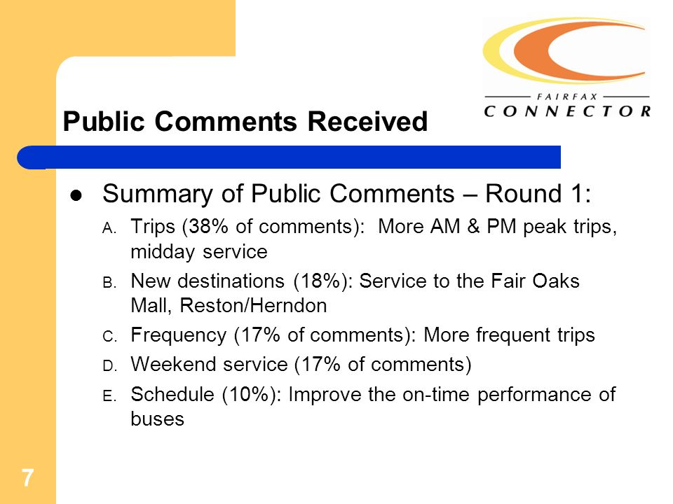 7 Public Comments Received Summary of Public Comments – Round 1: A. Trips (38% of comments): More AM & PM peak trips, midday service B. New destinatio