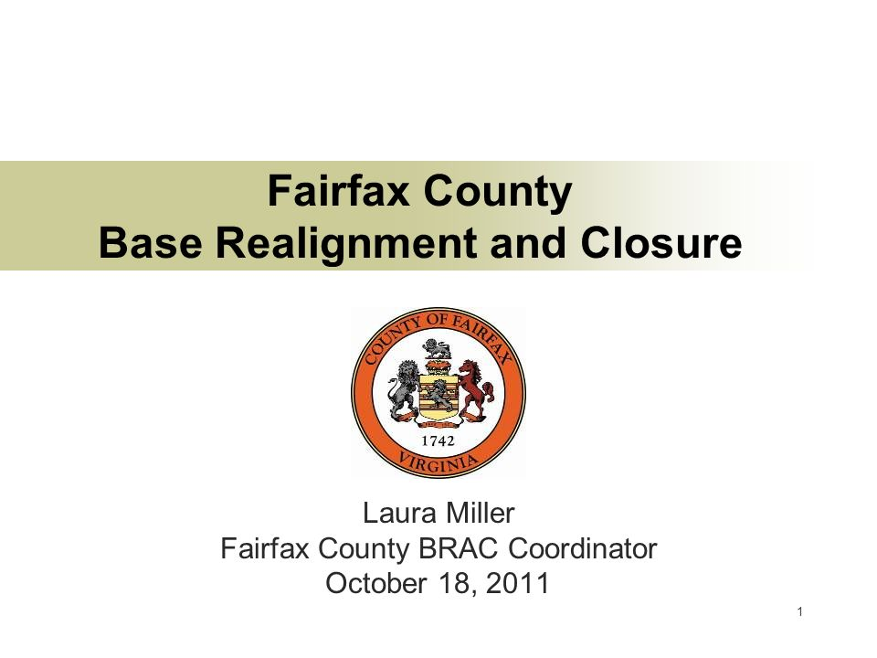 1 Fairfax County Base Realignment and Closure Laura Miller Fairfax County BRAC Coordinator October 18, 2011