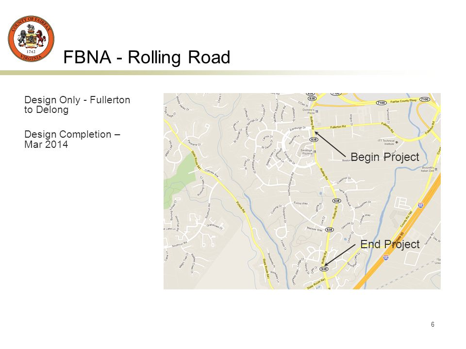 6 FBNA - Rolling Road Design Only - Fullerton to Delong Design Completion – Mar 2014 Begin Project End Project