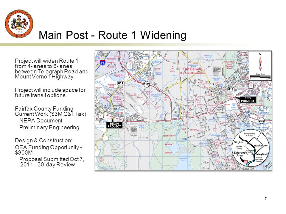 7 Main Post - Route 1 Widening Project will widen Route 1 from 4-lanes to 6-lanes between Telegraph Road and Mount Vernon Highway Project will include space for future transit options Fairfax County Funding Current Work ($3M C&I Tax) NEPA Document Preliminary Engineering Design & Construction: OEA Funding Opportunity - $300M Proposal Submitted Oct 7, day Review