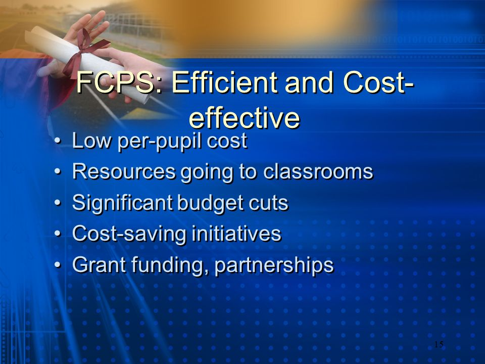 15 FCPS: Efficient and Cost- effective Low per-pupil cost Resources going to classrooms Significant budget cuts Cost-saving initiatives Grant funding, partnerships Low per-pupil cost Resources going to classrooms Significant budget cuts Cost-saving initiatives Grant funding, partnerships