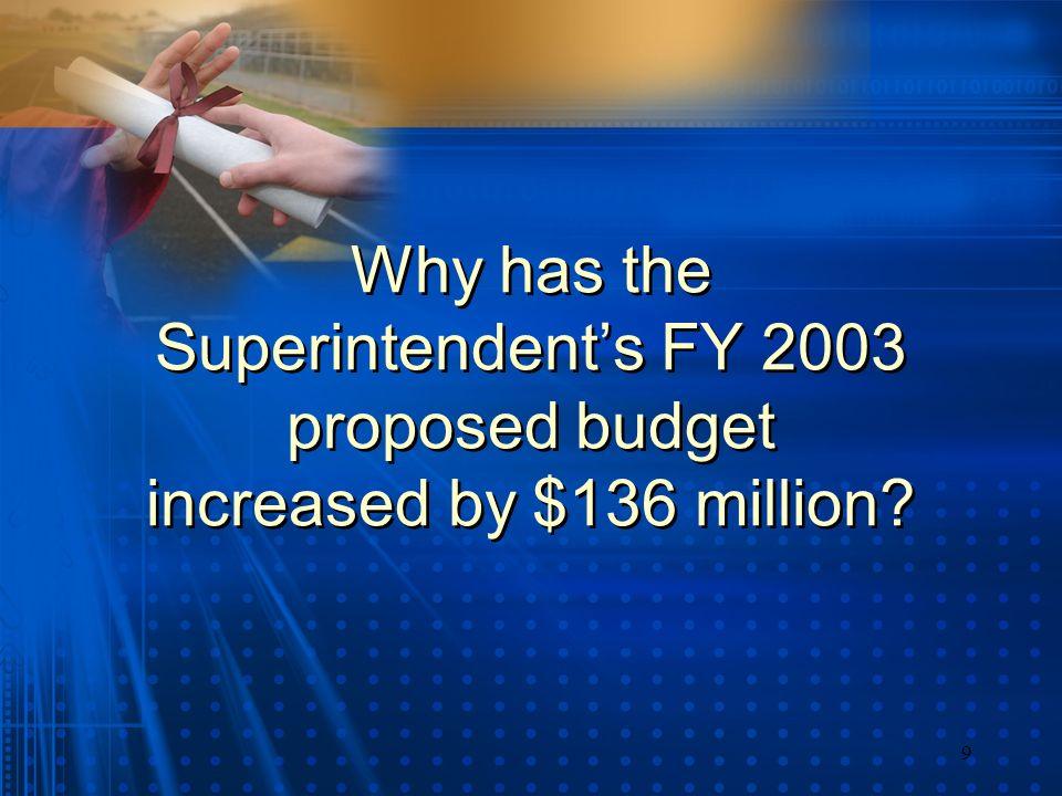 9 Why has the Superintendents FY 2003 proposed budget increased by $136 million?
